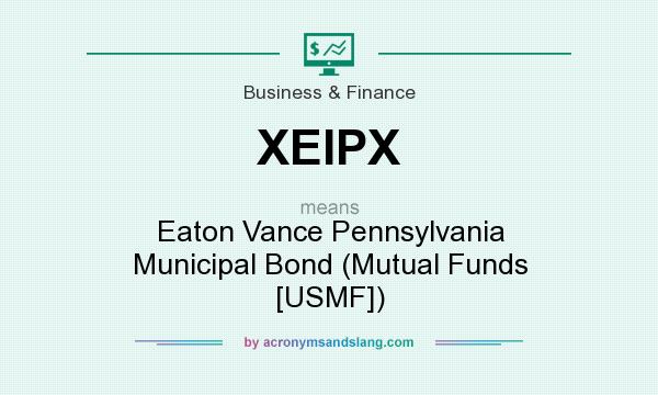What does XEIPX mean? It stands for Eaton Vance Pennsylvania Municipal Bond (Mutual Funds [USMF])
