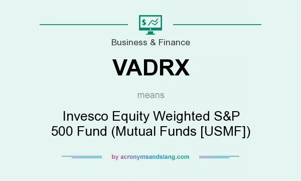 What does VADRX mean? It stands for Invesco Equity Weighted S&P 500 Fund (Mutual Funds [USMF])
