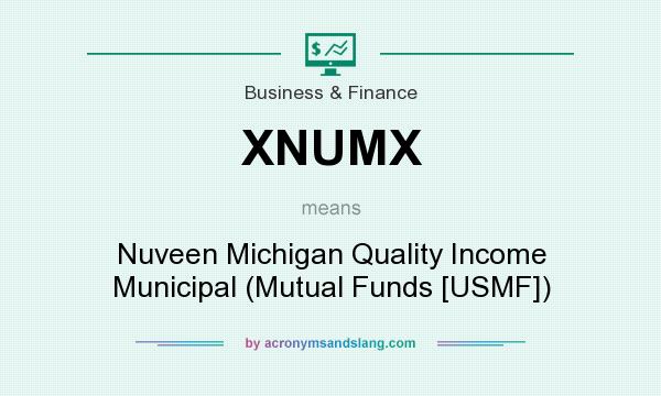 What does XNUMX mean? It stands for Nuveen Michigan Quality Income Municipal (Mutual Funds [USMF])