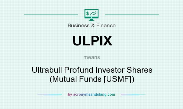 What does ULPIX mean? It stands for Ultrabull Profund Investor Shares (Mutual Funds [USMF])