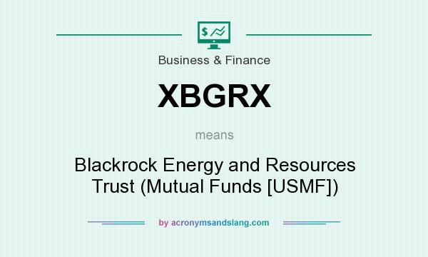 What does XBGRX mean? It stands for Blackrock Energy and Resources Trust (Mutual Funds [USMF])