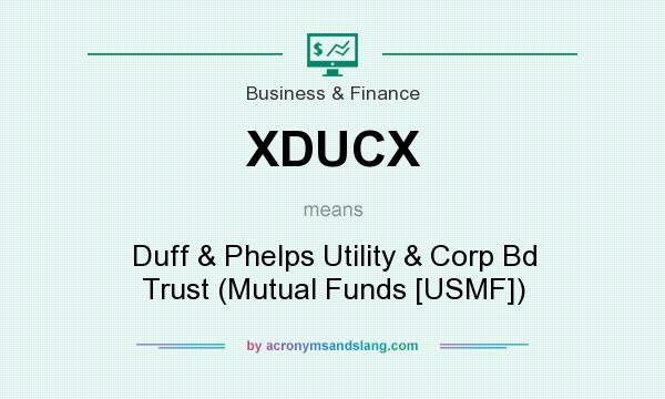 What does XDUCX mean? It stands for Duff & Phelps Utility & Corp Bd Trust (Mutual Funds [USMF])