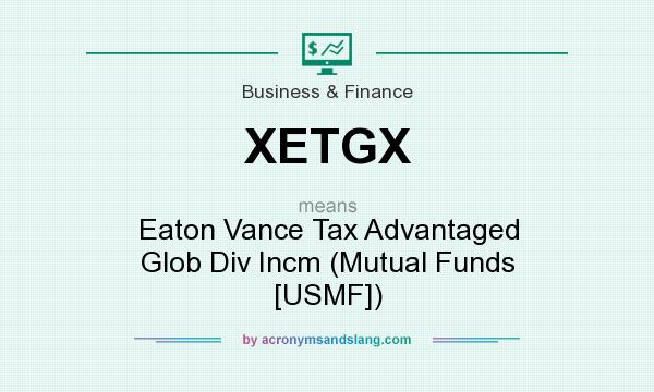 What does XETGX mean? It stands for Eaton Vance Tax Advantaged Glob Div Incm (Mutual Funds [USMF])