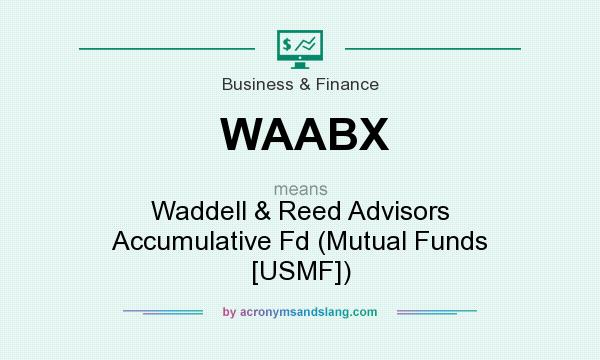What does WAABX mean? It stands for Waddell & Reed Advisors Accumulative Fd (Mutual Funds [USMF])