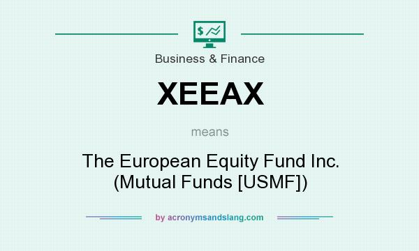 What does XEEAX mean? It stands for The European Equity Fund Inc. (Mutual Funds [USMF])