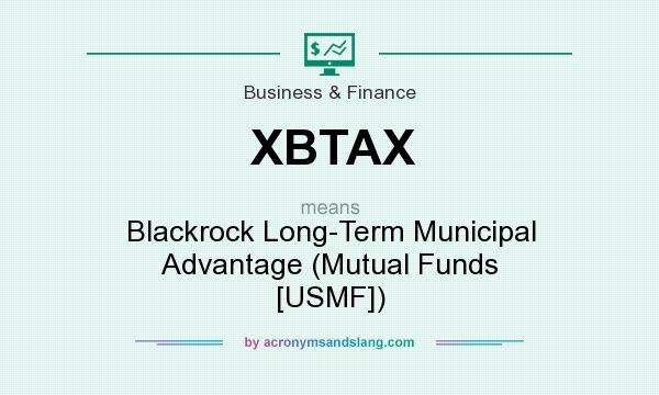 What does XBTAX mean? It stands for Blackrock Long-Term Municipal Advantage (Mutual Funds [USMF])