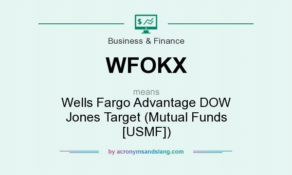 What does WFOKX mean? It stands for Wells Fargo Advantage DOW Jones Target (Mutual Funds [USMF])