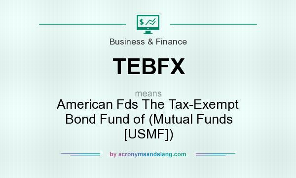 What does TEBFX mean? It stands for American Fds The Tax-Exempt Bond Fund of (Mutual Funds [USMF])