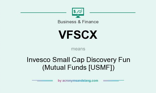 What does VFSCX mean? It stands for Invesco Small Cap Discovery Fun (Mutual Funds [USMF])