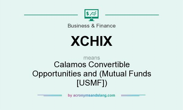 What does XCHIX mean? It stands for Calamos Convertible Opportunities and (Mutual Funds [USMF])