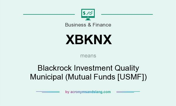 What does XBKNX mean? It stands for Blackrock Investment Quality Municipal (Mutual Funds [USMF])