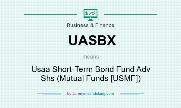 What does UASBX mean? It stands for Usaa Short-Term Bond Fund Adv Shs (Mutual Funds [USMF])
