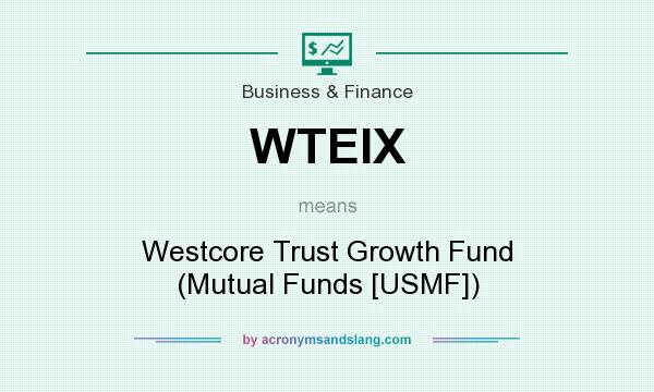 What does WTEIX mean? It stands for Westcore Trust Growth Fund (Mutual Funds [USMF])