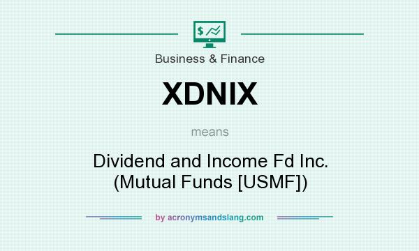 What does XDNIX mean? It stands for Dividend and Income Fd Inc. (Mutual Funds [USMF])