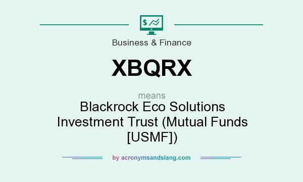 What does XBQRX mean? It stands for Blackrock Eco Solutions Investment Trust (Mutual Funds [USMF])