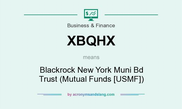 What does XBQHX mean? It stands for Blackrock New York Muni Bd Trust (Mutual Funds [USMF])