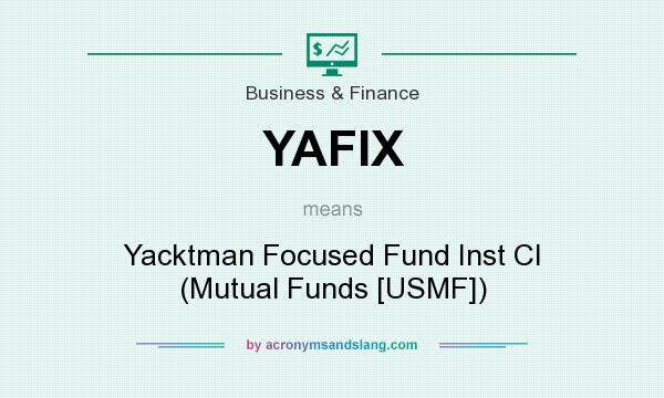 What does YAFIX mean? It stands for Yacktman Focused Fund Inst Cl (Mutual Funds [USMF])