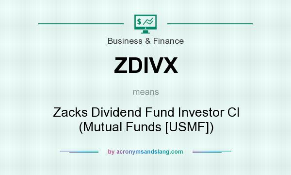 What does ZDIVX mean? It stands for Zacks Dividend Fund Investor Cl (Mutual Funds [USMF])