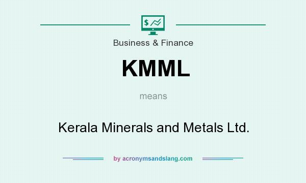 What does KMML mean? It stands for Kerala Minerals and Metals Ltd.