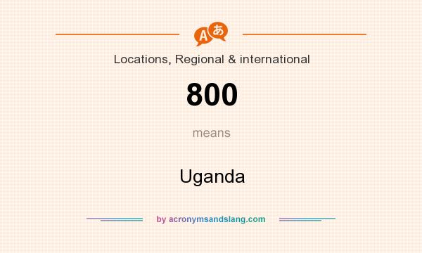What does 800 mean? It stands for Uganda