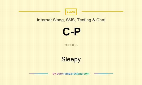 What does C-P mean? It stands for Sleepy