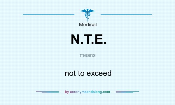 What does N.T.E. mean? It stands for not to exceed