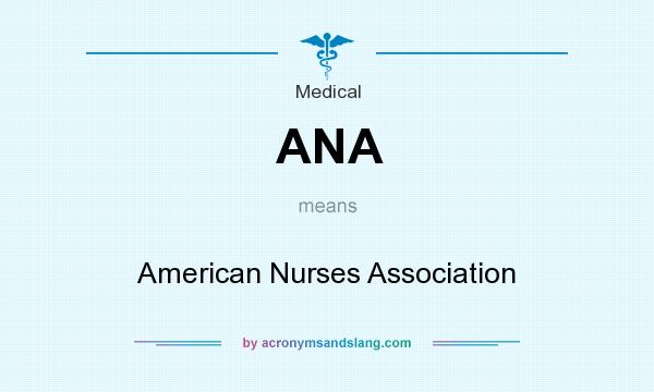 What does ANA mean? It stands for American Nurses Association
