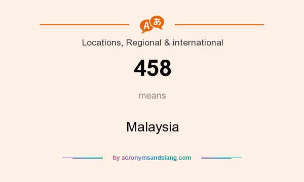What does 458 mean? It stands for Malaysia