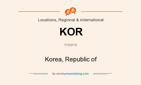What does KOR mean? It stands for Korea, Republic of