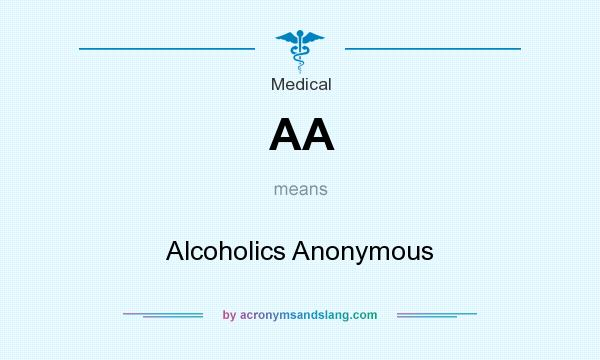 What does AA mean? It stands for Alcoholics Anonymous