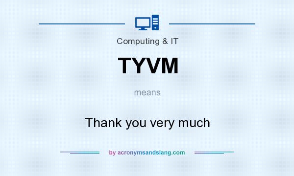 What does TYVM mean? It stands for Thank you very much