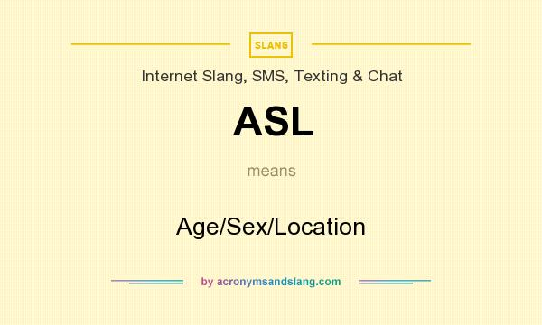 What does ASL mean? It stands for Age/Sex/Location
