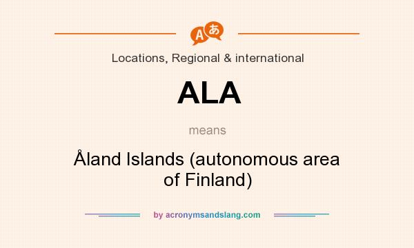 What does ALA mean? It stands for �land Islands (autonomous area of Finland)