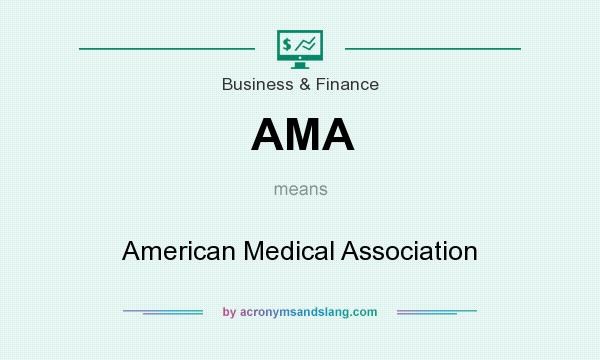 What does AMA mean? It stands for American Medical Association