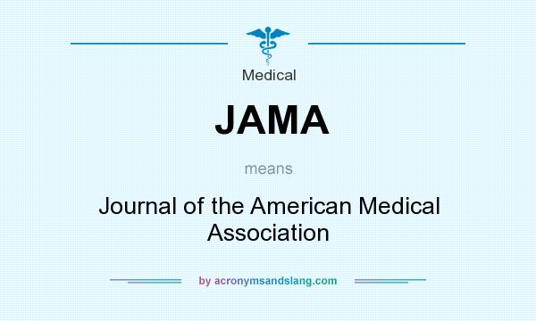 What does JAMA mean? It stands for Journal of the American Medical Association