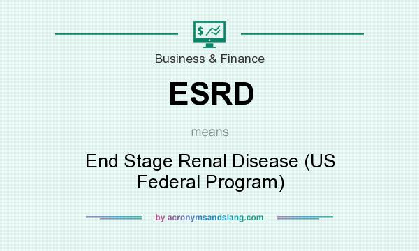 What does ESRD mean? It stands for End Stage Renal Disease (US Federal Program)