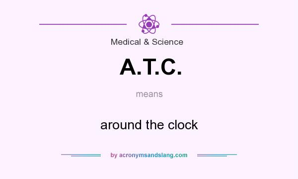 What does A.T.C. mean? It stands for around the clock