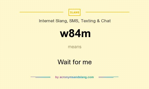 What does w84m mean? It stands for Wait for me