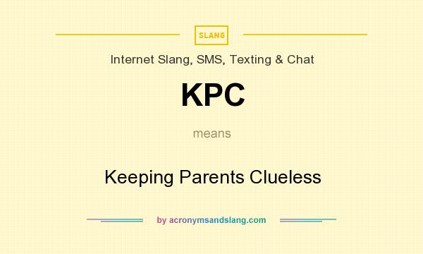 What does KPC mean? It stands for Keeping Parents Clueless