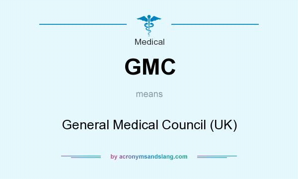 What does GMC mean? It stands for General Medical Council (UK)