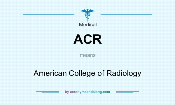 What does ACR mean? It stands for American College of Radiology