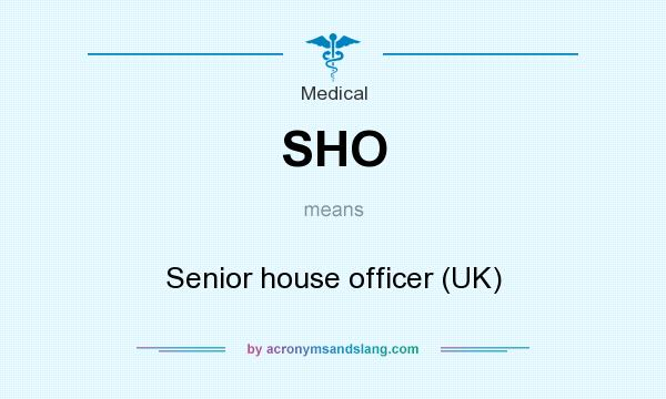 What does SHO mean? It stands for Senior house officer (UK)