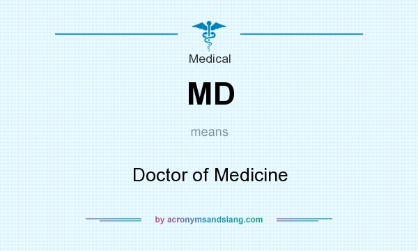 What does MD mean? It stands for Doctor of Medicine