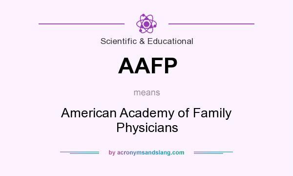 What does AAFP mean? It stands for American Academy of Family Physicians