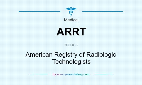 What does ARRT mean? It stands for American Registry of Radiologic Technologists