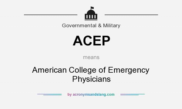 What does ACEP mean? It stands for American College of Emergency Physicians