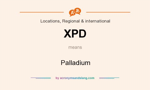 What does XPD mean? It stands for Palladium