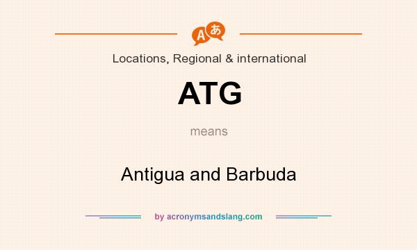 What does ATG mean? It stands for Antigua and Barbuda