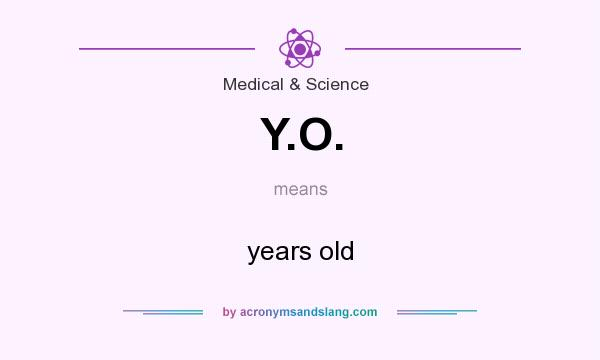 What does Y.O. mean? It stands for years old