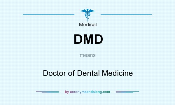 What does DMD mean? It stands for Doctor of Dental Medicine